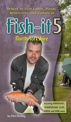 Fish-it 5 North Yorkshire: A Guide to Fishing Lakes, Ponds, Canals and Rivers (Paperback)