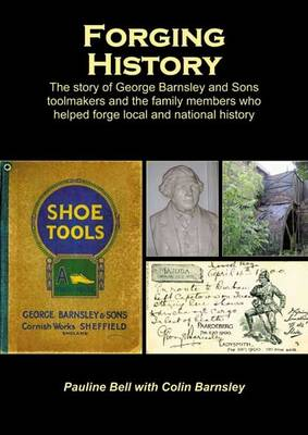 Forging History: The Story of George Barnsley and Sons Toolmakers and the Family Members Who Helped Forge Local and National History (Paperback)