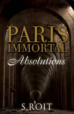 Paris Immortal: Absolutions (Hardback)
