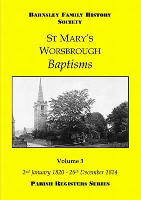 St Mary's Worsbrough Baptisms 2nd January 1820 - 26th December 1824: Volume 3 - Parish Register Series (Paperback)