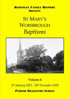 St Mary's Worsbrough Baptisms 2nd January 1825 - 28th December 1829: Volume 4 - Parish Register Series (Paperback)