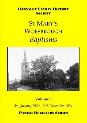 St Mary's Worsbrough Baptisms: 5: 3rd January 1830  - 30th December 1834 - Parish Register Series (Paperback)
