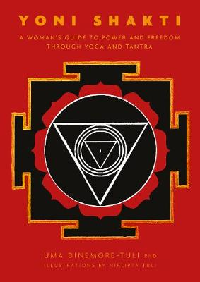 Yoni Shakti: A woman's guide to power and freedom through yoga and tantra (Paperback)