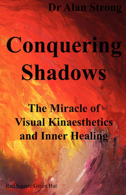 Conquering Shadows: The Miracle of Visual Kinaesthetics and Inner Healing (Paperback)
