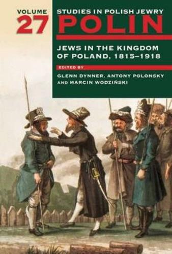 Polin: Studies in Polish Jewry Volume 27: Jews in the Kingdom of Poland, 1815-1918 - Polin: Studies in Polish Jewry 27 (Hardback)