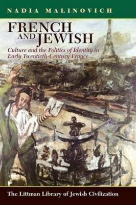 French and Jewish: Culture and the Politics of Identity in Early-Twentieth Century France - Littman Library of Jewish Civilization (Paperback)