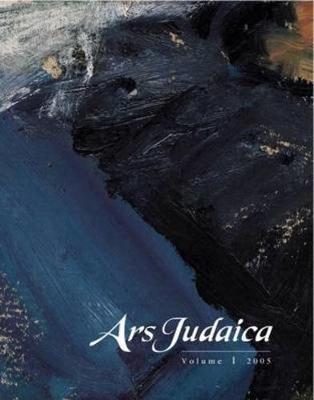 Ars Judaica: The Bar-Ilan Journal of Jewish Art, Volume 1 - Ars Judaica: The Bar-Ilan Journal of Jewish Art 1 (Paperback)