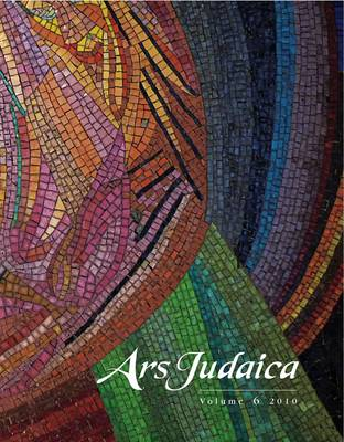 Ars Judaica: Volume 6: The Bar-Ilan Journal of Jewish Art (Paperback)