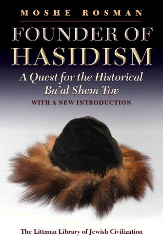 Founder of Hasidism: A Quest for the Historical Ba'al Shem Tov - Littman Library of Jewish Civilization (Paperback)