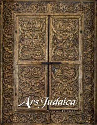 Ars Judaica: The Bar-Ilan Journal of Jewish Art, Volume 12 - Ars Judaica: The Bar-Ilan Journal of Jewish Art 12 (Paperback)