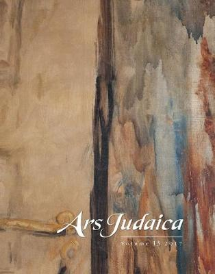 Ars Judaica: The Bar-Ilan Journal of Jewish Art, Volume 13: The Michael J. Floersheim Memorial for Jewish Art - Ars Judaica: The Bar-Ilan Journal of Jewish Art 13 (Paperback)