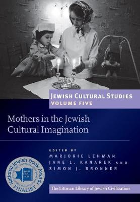 Mothers in the Jewish Cultural Imagination: Jewish Cultural Studies, Volume 5 - Jewish Cultural Studies 5 (Paperback)