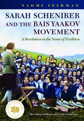 Sarah Schenirer and the Bais Yaakov Movement: A Revolution in the Name of Tradition - The Littman Library of Jewish Civilization (Hardback)