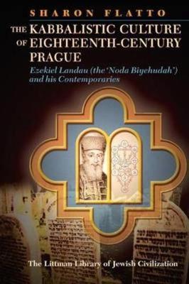 The Kabbalistic Culture of Eighteenth-Century Prague: Ezekiel Landau (the 'Noda Biyehudah') and his Contemporaries - Littman Library of Jewish Civilization (Paperback)