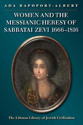 Women and the Messianic Heresy of Sabbatai Zevi, 1666 - 1816 - Littman Library of Jewish Civilization (Paperback)