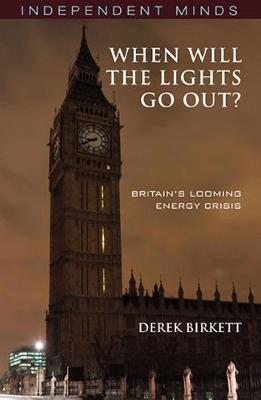 When Will the Lights Go Out?: Britain's Looming Energy Crisis - Independent Minds (Paperback)