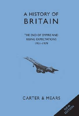 A History of Britain: End of Empire and Rising Expectations 1951-1979 Bk. 9 (Hardback)