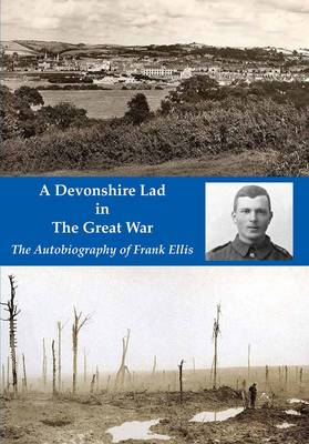 A Devonshire Lad in the Great War: The Autobiography of Frank Ellis (Paperback)