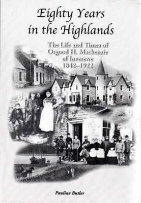 Eighty Years in the Highlands: The Life and Times of Osgood Mackenzie of Inverewe 1842-1922 (Paperback)