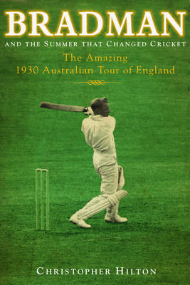 Bradman and the Summer That Changed Cricket: The 1930 Australian Tour of England (Hardback)