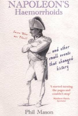 Napoleon's Haemorrhoids: . and Other Small Events That Changed History (Paperback)