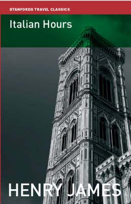 Italian Hours - Stanfords Travel Classics (Paperback)