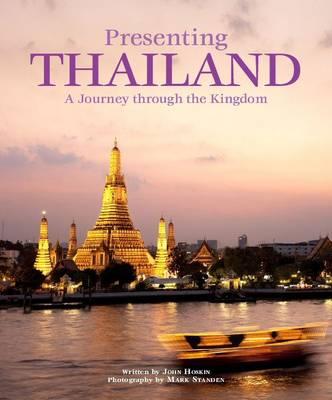 Presenting Thailand: A Journey Through the Kingdom (Hardback)