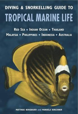 Diving & Snorkelling Guide to Tropical Marine Life of the Indo Pacific Region (Paperback)