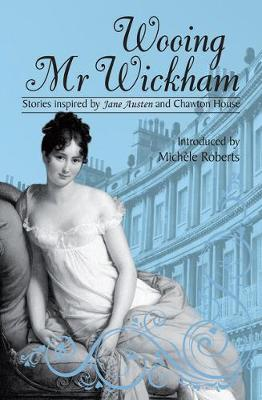 Wooing Mr. Wickham: Stories Inspired by Jane Austen and Chawton House (Paperback)