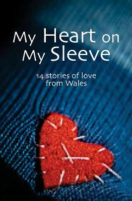 My Heart On My Sleeve: 14 Stories of Love from Wales (Paperback)