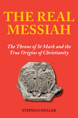 The Real Messiah: Marcus Agrippa and the Gospel of St Mark