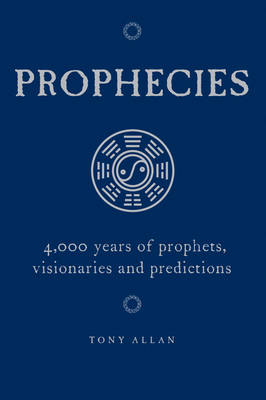 Prophecies: 4,000 Years of Prophets, Visionaries and Predictions