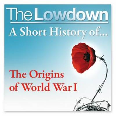 A Short History of the Origins of World War 1 - The Lowdown (CD-Audio)