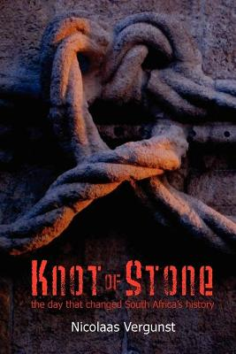 Knot of Stone: The Day That Changed South Africa's History (Paperback)
