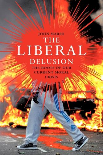 The Liberal Delusion: The Roots of Our Current Moral Crisis (Paperback)