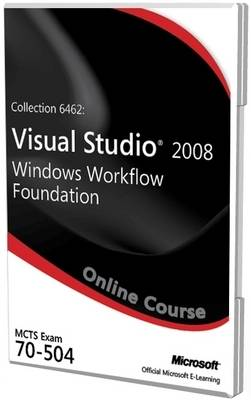 Collection 6462: Visual Studio 2008 Windows Workflow Foundation Exam 70-504 Official Online Course (CD-ROM)