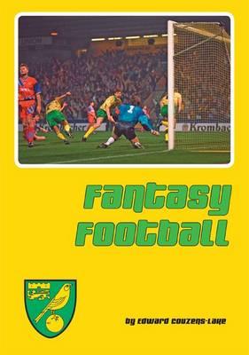 Fantasy Football: Reflections of Norwich City's Astonishing Premier League Seasons (Hardback)
