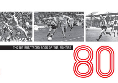 The Big Brentford Book of the Eighties (Hardback)
