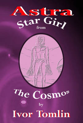 Astra Star Girl from the Cosmos (Paperback)