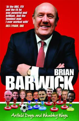 Brian Barwick: Anfield Days & Wembley Ways (Hardback)