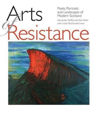 Arts of Resistance: Poets, Portraits and Landscapes of Modern Scotand (Paperback)