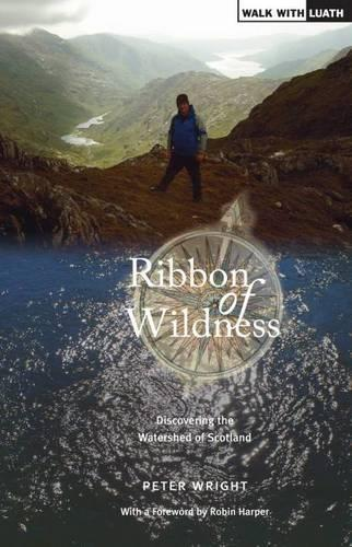Ribbon of Wildness: Discovering the Watershed of Scotland (Paperback)