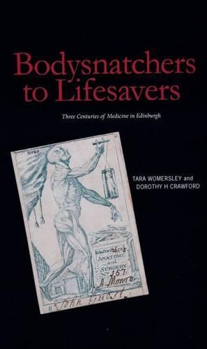 Bodysnatchers to Lifesavers: Three Centuries of Medicine in Edinburgh (Hardback)