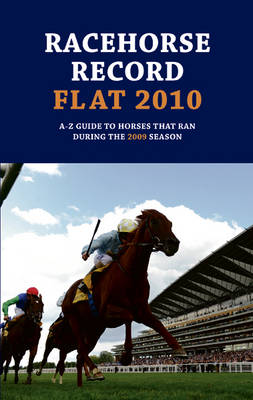 Racehorse Record Flat 2010: A-Z Guide to Horses That Ran During the 2009 Season (Paperback)