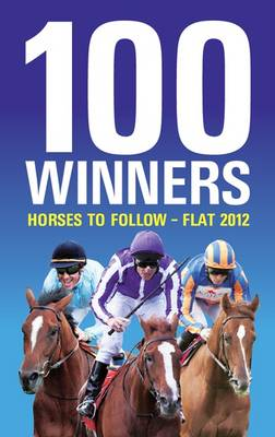 100 Winners: Horses to Follow Flat 2012 (Paperback)