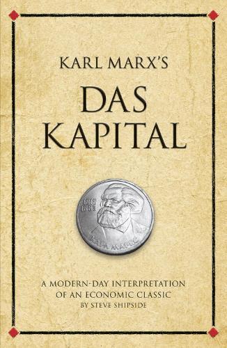 Karl Marx's Das Kapital: A modern-day interpretation of an economic classic - Infinite Success (Paperback)