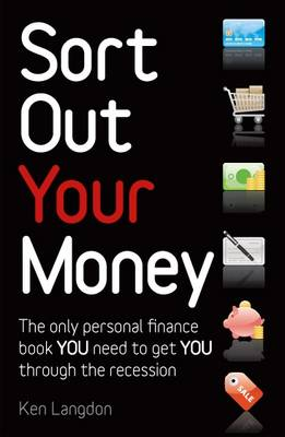 Sort Out Your Money: The Only Personal Finance Book You Need to Get You Through the Recession (Paperback)