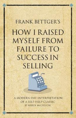 Frank Bettger's How I Raised Myself from Failure to Success in Selling: A modern-day interpretation of a self-help classic - Infinite Success (Paperback)