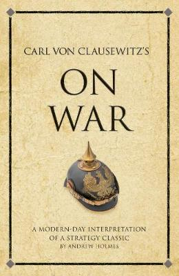 Carl Von Clausewitz's On War: A modern-day interpretation of a strategy classic - Infinite Success (Paperback)