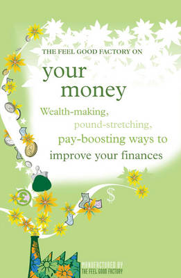 """The """"Feel Good Factory"""" on Your Money: Wealth-making, Pound-stretching, Pay-boosting Ways to Improve Your Finances (Paperback)"""